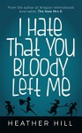 I Hate That You Bloody Left Me: Senior Citizen Comedy - Heather Hill