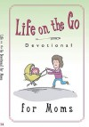 Life on the Go Devotional for Moms: Inspiration from God for Busy Lifestyles - Harrison House