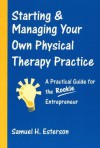 Starting And Managing Your Own Physical Therapy Practice - Samuel H. Esterson