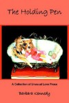 The Holding Pen: A Collection of Unusual Love Prose - Barbara M. Kennedy