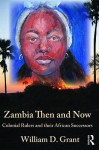 Zambia Then and Now: Colonial Rulers and Their African Successors - William D. Grant