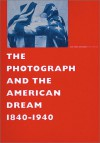 The Photograph and the American Dream, 1840-1940 - Andreas Bluhm, Bill Clinton, Stephen White