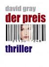 Der Preis -Thriller Neuausgabe (German Edition) - David Gray, Elisa Munk