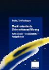 Marktorientierte Unternehmensfuhrung: Reflexionen Denkanstosse Perspektiven - Manfred Bruhn, Hartwig Steffenhagen