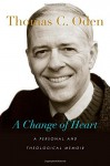 A Change of Heart: A Personal and Theological Memoir - Thomas C. Oden