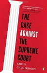The Case Against the Supreme Court - Erwin Chemerinsky