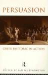 Persuasion: Greek Rhetoric in Action - Ian Worthington