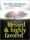 How to Be Blessed and Highly Favored - Michelle McKinney Hammond