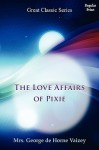 The Love Affairs of Pixie (Pixie O'Shaughnessy, #3) - Mrs. George de Horne Vaizey