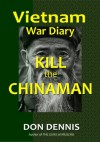 Kill the Chinaman (Vietnam War Dairies) - Don Dennis