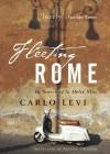 Fleeting Rome: In Search of La Dolce Vita - Carlo Levi, Tony Shugaar