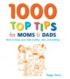 1000 Top Tips for Moms & Dads: How to Keep Your Kids Healthy, Safe and Smiling - Peggy Vance