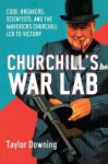Churchill's War Lab: Codebreakers, Scientists, and the the Mavericks Churchill Led to Victory - Taylor Downing