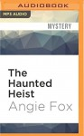 The Haunted Heist (Southern Ghost Hunter Mysteries) - Angie Fox, Tavia Gilbert