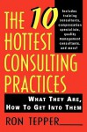 The 10 Hottest Consulting Practices: What They Are, How to Get Into Them - Ron Tepper, Tepper