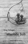 Absolute Bob - Anne Portugal, Jennifer Moxley