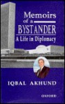 Memoirs of a Bystander: A Life in Diplomacy - Iqbal Akhund