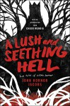 A Lush and Seething Hell: Two Tales of Cosmic Horror - John Hornor Jacobs, Chuck Wendig