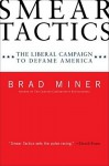 Smear Tactics: The Liberal Campaign to Defame America - Brad Miner