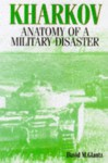 Kharkov: Anatomy of Military Disaster - Glantz