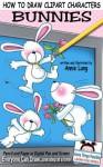 How To Draw Clipart Characters: Bunnies (Annie Things Possible Learn How Series) - Annie Lang