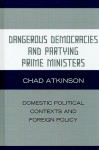 Dangerous Democracies and Partying Prime Ministers: Domestic Political Contexts and Foreign Policy - Chad Atkinson