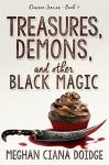 Treasures, Demons, and Other Black Magic (Dowser Series Book 3) - Meghan Ciana Doidge