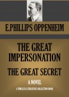 THE GREAT IMPERSONATION & THE GREAT SECRET (Timeless Wisdom Collection Book 1362) - E. PHILLIPS OPPENHEIM