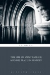 The Life of Saint Patrick and his Place in History - J. B. Bury M.A., Aeterna Press