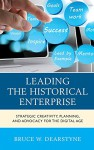 Leading the Historical Enterprise: Strategic Creativity, Planning, and Advocacy for the Digital Age (American Association for State and Local History) - Bruce W. Dearstyne