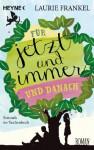 Für jetzt und immer und danach: Roman (German Edition) - Laurie Frankel, Verena Kilchling
