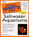 Complete Idiot's Guide to Saltwater Aquariums (The Complete Idiot's Guide) - Mike Wickham