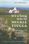 It's a Long Way to Muckle Flugga: Journeys in Northern Scotland - W.R. Mitchell, Alfred Wainwright