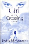 Girl at the crossing: A novel - Blaine M. Yorgason