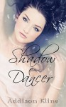 Shadow Dancer (The Shadow Series Book 1) - Addison Kline