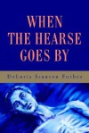When the Hearse Goes by - Deloris Forbes