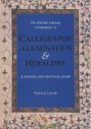 The British Library Companion to Calligraphy, Illumination & Heraldry: A History and Practical Guide - Patricia Lovett