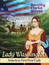 Lady Washington, America's First First Lady - Dorothy Clarke Wilson