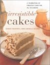Irresistible Cakes: A Celebration of Fabulous Cakes for All Occasions - Sarah Maxwell, Angela Nilsen