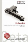 Parkerizing - Lambert M. Surhone, Mariam T. Tennoe, Susan F. Henssonow