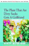 The Plant That Ate Dirty Socks Gets a Girlfriend - Nancy McArthur