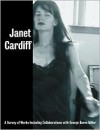Janet Cardiff: A Survey of Works, with George Bures Miller - Carolyn Christov-Bakargiev, Glenn Lowry, Marcel Brisebois