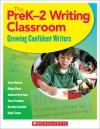 The PreK�2 Writing Classroom: Growing Confident Writers - Jane Hansen, Robyn Davis, Jenesse Evertson, Tena Freeman