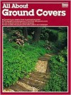 All about Ground Covers - Monica Moran Brandies, Andrea Z. Tachiera, Nancy Arbuckle, Don Dimond, Michael MacCaskey, Gary Hespenheide