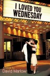 I Loved You Wednesday - David Marlow