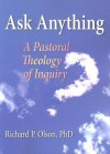 Ask Anything: A Pastoral Theology of Inquiry - Richard P. Olson