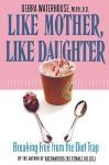 Like Mother, Like Daughter; Breaking Free from the Diet Trap - Debra Waterhouse