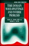 Time Domain Wave-Splitting & Inverse Problems - Sailing He, Staffan Strom, Vaughan H. Weston