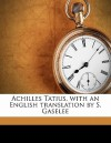 Achilles Tatius, with an English Translation by S. Gaselee - Achilles Tatius, S 1882-1943 Gaselee