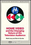 Home Video and the Changing Nature of the Television Audience (I.B.A.Television Research Monograph) - Mark R. Levy, Barrie Gunter